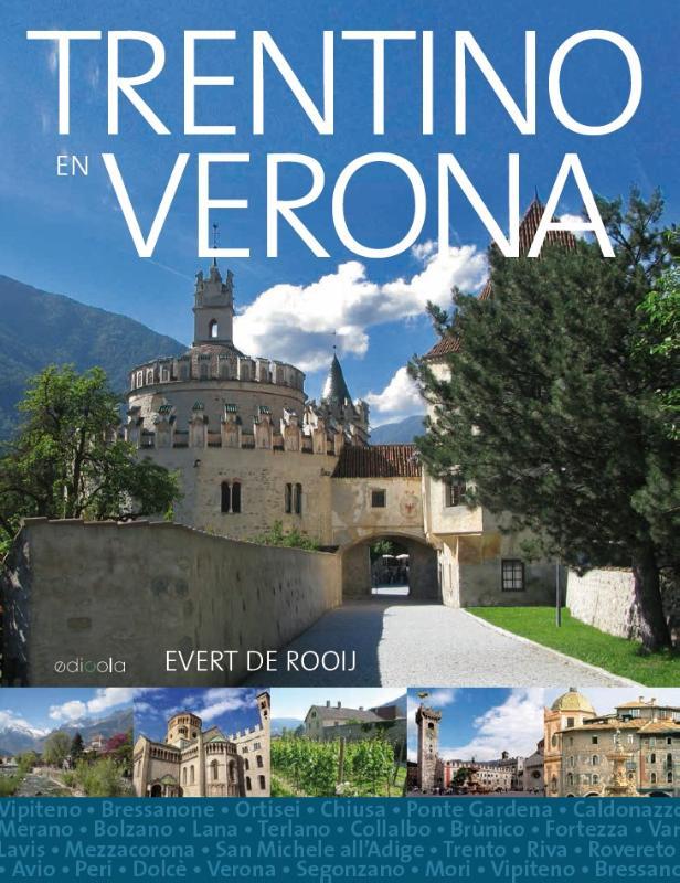 Trentino en Verona 9789492199348 Evert de Rooij Edicola   Reisgidsen Venetië, Veneto, Friuli, Zuid-Tirol, Dolomieten