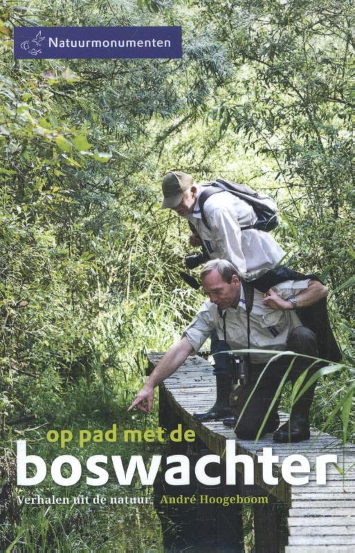 Op Pad met de boswachter | André  Hoogeboom 9789492199423 André  Hoogeboom Edicola   Natuurgidsen Nederland