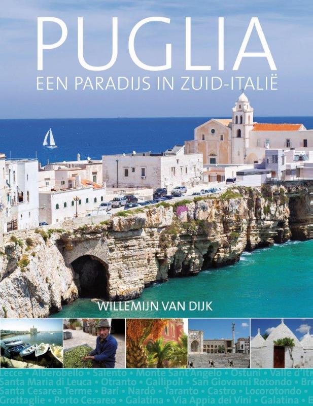 Puglia, een paradijs in Zuid-Italië | Willemien van Dijk 9789492500083 Willemien van Dijk Edicola   Reisgidsen Apulië