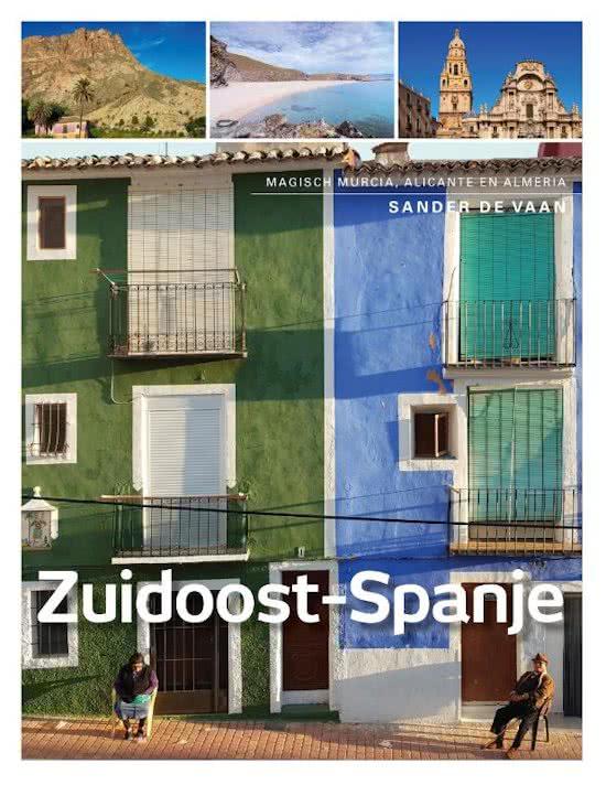 Zuidoost-Spanje: magisch Murcia, Alicante en Almeria 9789492500328  Edicola   Reisgidsen Costa Blanca