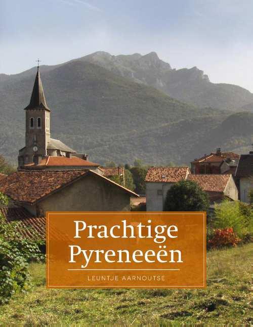 Prachtige Pyreneeën | Leuntje Aarnoutse 9789492920256 Leuntje Aarnoutse Edicola   Reisgidsen Franse Pyreneeën, Spaanse Pyreneeën