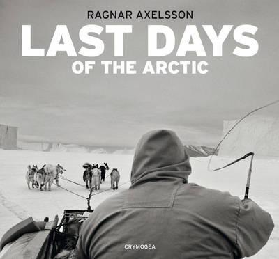 Last days of the Arctic   Ragnar Axelsson 9789935420305 Ragnar Axelsson Crymogea   Fotoboeken Scandinavië & de Baltische Staten