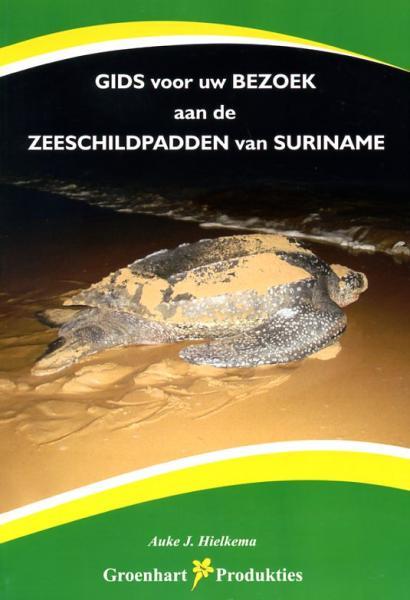 Zeeschildpadden van Suriname 9789991470030 Auke J Hielkema Groenhart Produkties   Natuurgidsen Suriname, Frans en Brits Guyana